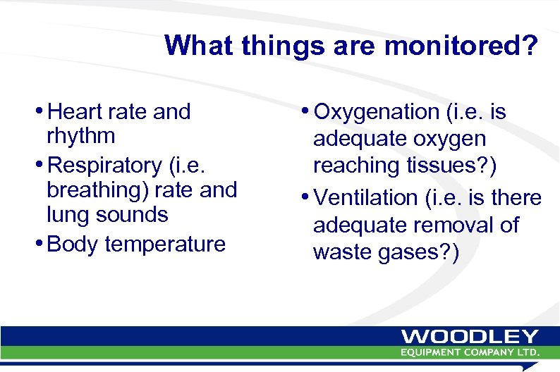 What things are monitored? • Heart rate and rhythm • Respiratory (i. e. breathing)