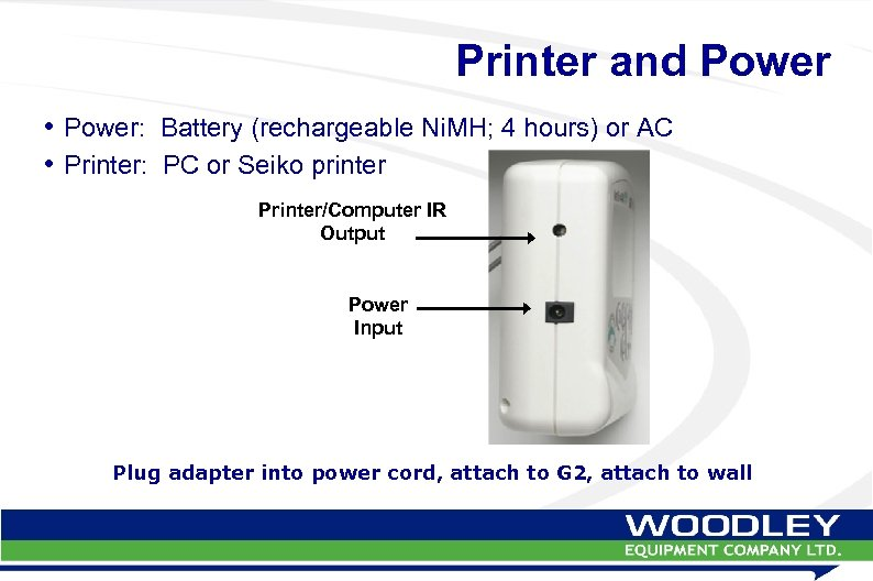 Printer and Power • Power: Battery (rechargeable Ni. MH; 4 hours) or AC •