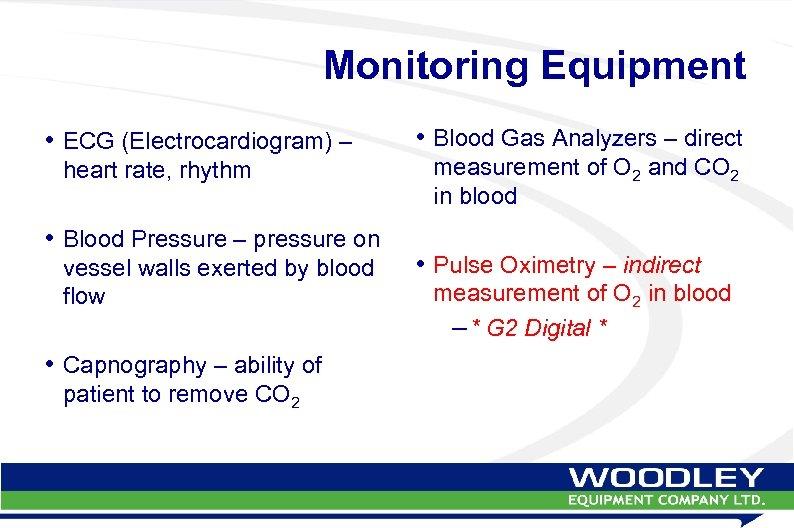 Monitoring Equipment • ECG (Electrocardiogram) – heart rate, rhythm • Blood Pressure – pressure