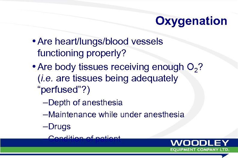 Oxygenation • Are heart/lungs/blood vessels functioning properly? • Are body tissues receiving enough O