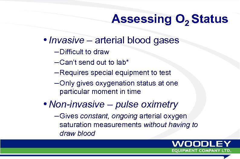 Assessing O 2 Status • Invasive – arterial blood gases – Difficult to draw