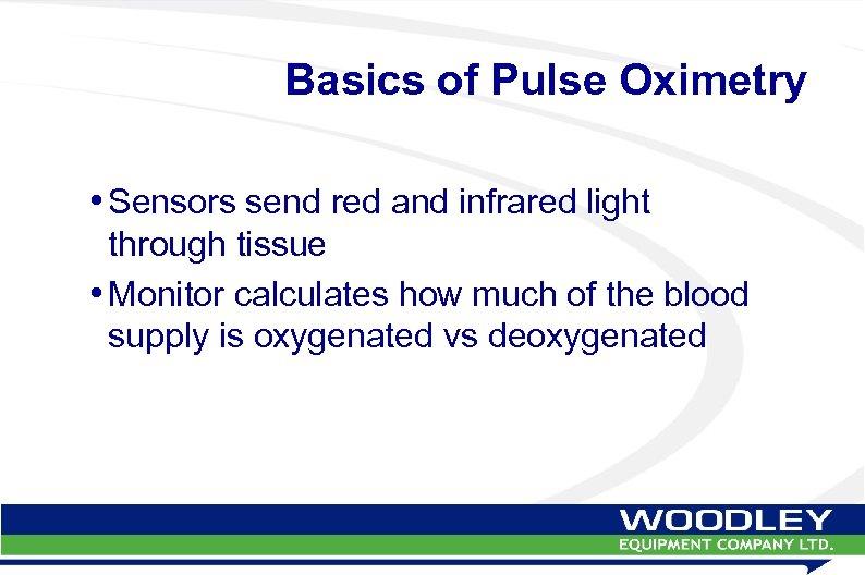 Basics of Pulse Oximetry • Sensors send red and infrared light through tissue •