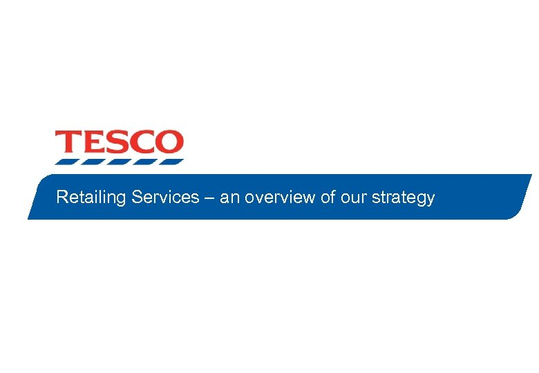 Retailing Services – an overview of our strategy