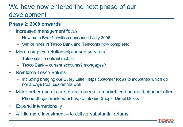 We have now entered the next phase of our development Phase 2: 2008 onwards