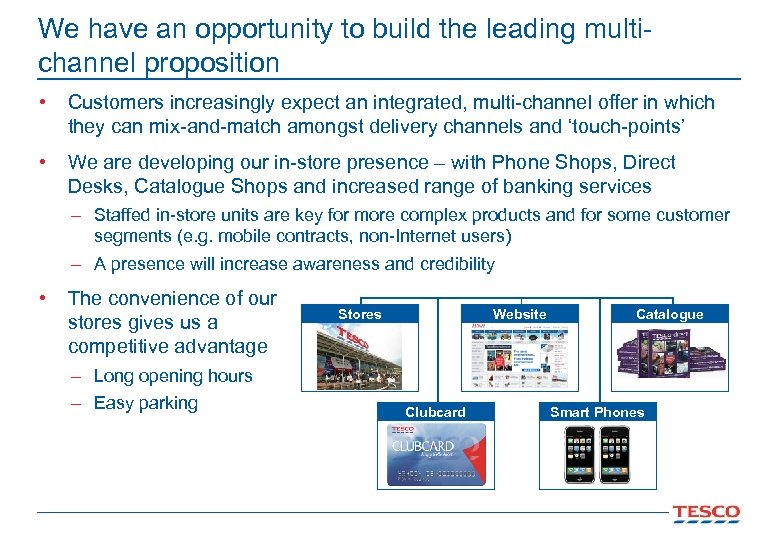 We have an opportunity to build the leading multichannel proposition • Customers increasingly expect