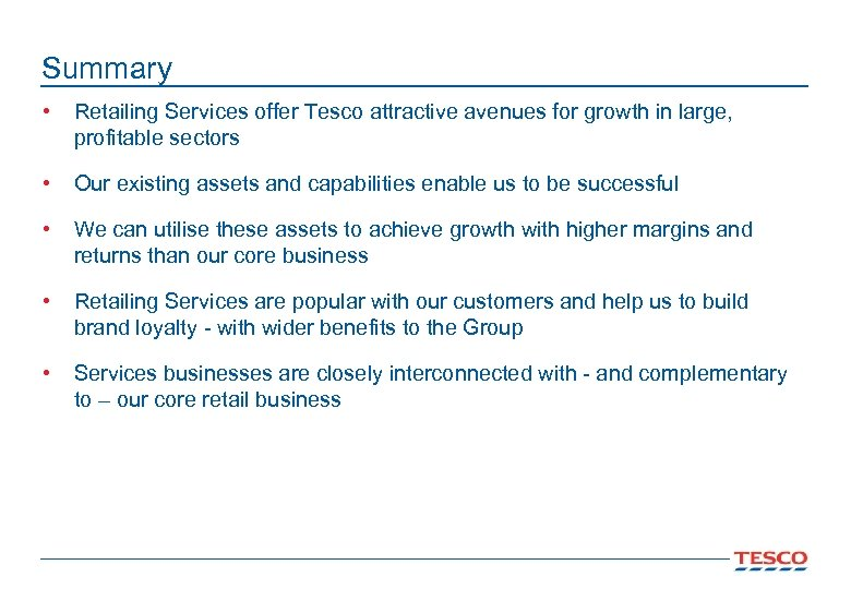 Summary • Retailing Services offer Tesco attractive avenues for growth in large, profitable sectors