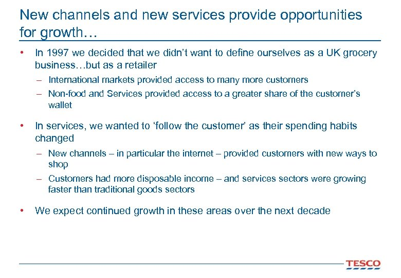 New channels and new services provide opportunities for growth… • In 1997 we decided