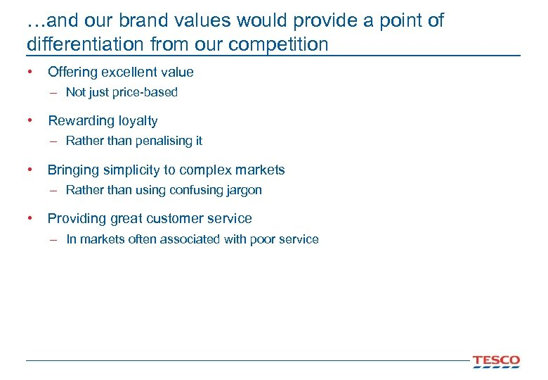…and our brand values would provide a point of differentiation from our competition •