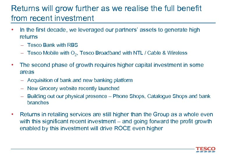 Returns will grow further as we realise the full benefit from recent investment •