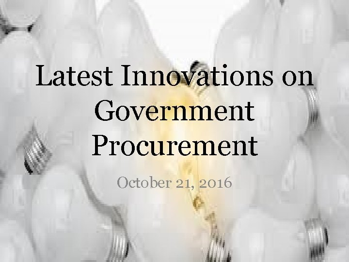 Latest Innovations on Government Procurement October 21, 2016