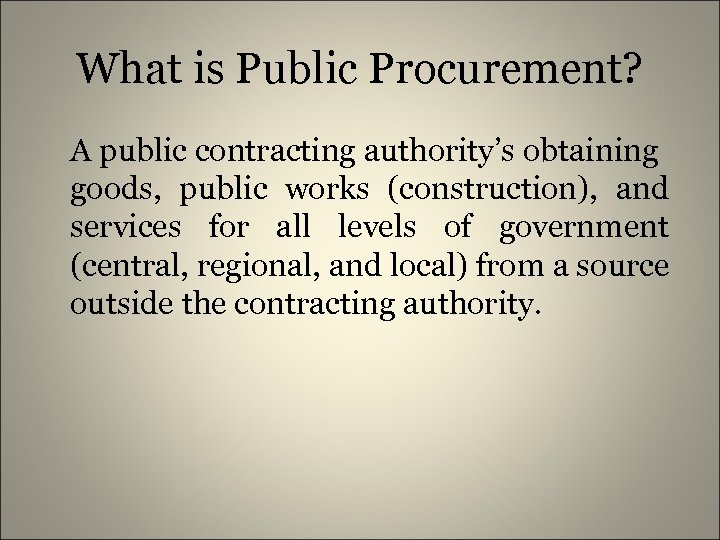 What is Public Procurement? A public contracting authority's obtaining goods, public works (construction), and