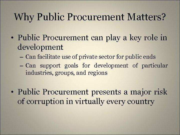 Why Public Procurement Matters? • Public Procurement can play a key role in development