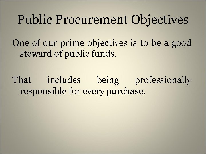 Public Procurement Objectives One of our prime objectives is to be a good steward