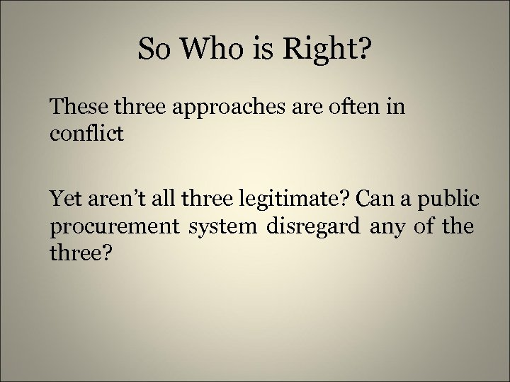 So Who is Right? These three approaches are often in conflict Yet aren't all