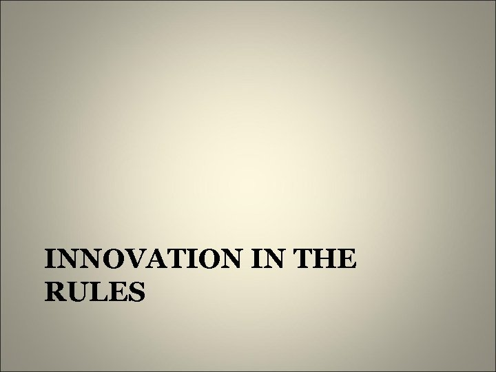 INNOVATION IN THE RULES