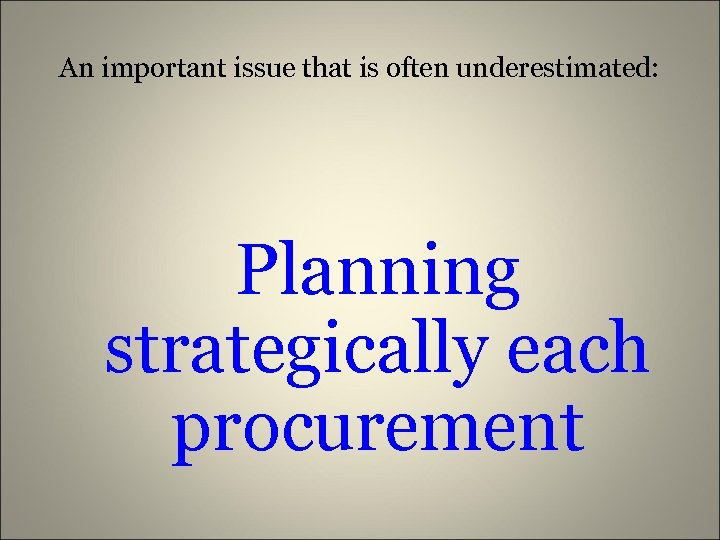 An important issue that is often underestimated: Planning strategically each procurement