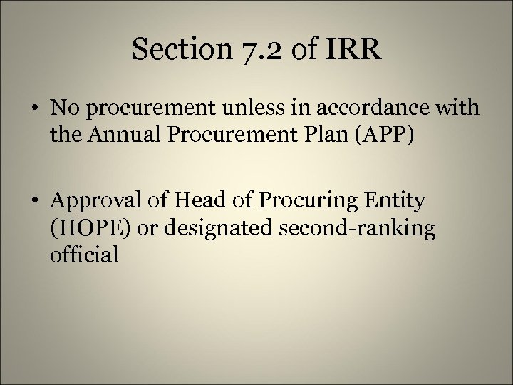 Section 7. 2 of IRR • No procurement unless in accordance with the Annual