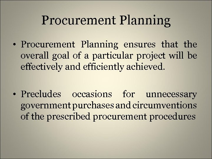 Procurement Planning • Procurement Planning ensures that the overall goal of a particular project