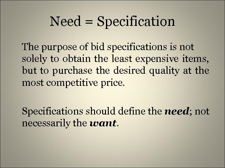 Need = Specification The purpose of bid specifications is not solely to obtain the