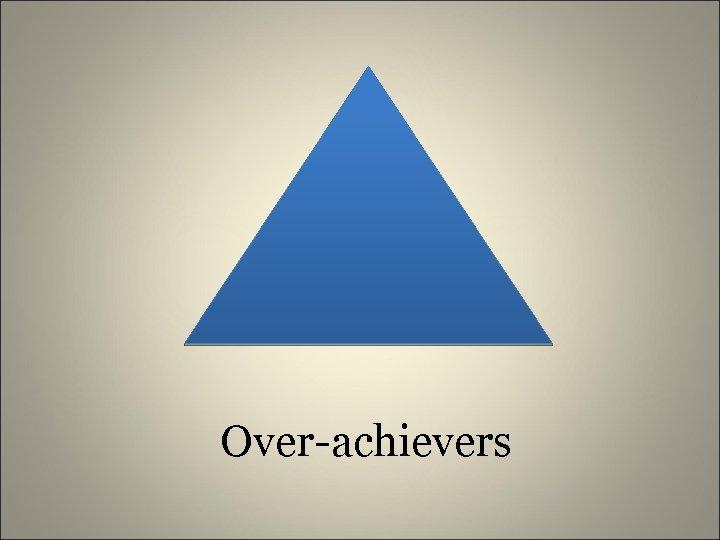 Over-achievers