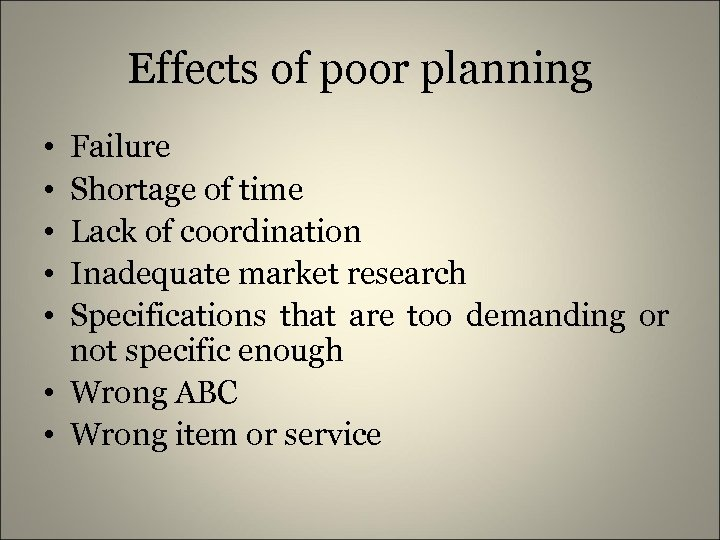 Effects of poor planning • • • Failure Shortage of time Lack of coordination