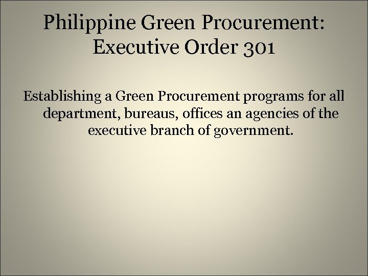 Philippine Green Procurement: Executive Order 301 Establishing a Green Procurement programs for all department,