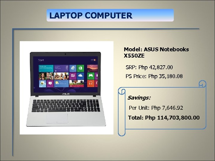 LAPTOP COMPUTER Model: ASUS Notebooks X 550 ZE SRP: Php 42, 827. 00 PS
