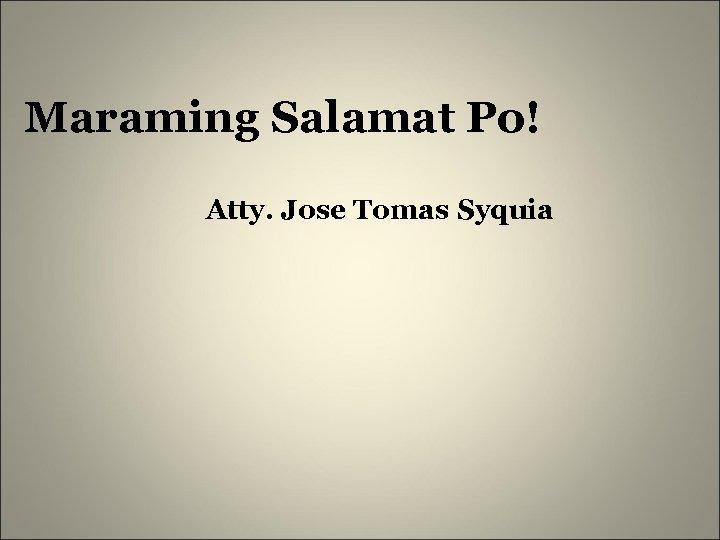 Maraming Salamat Po! Atty. Jose Tomas Syquia