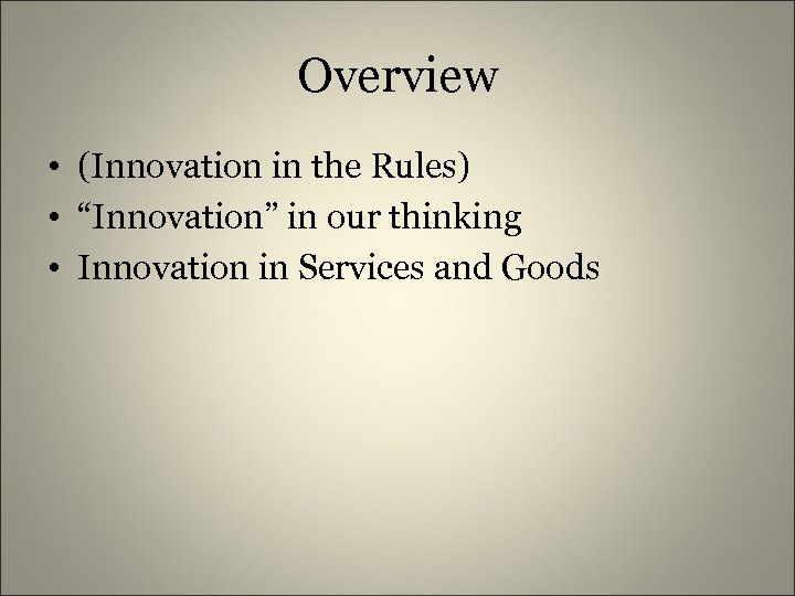"""Overview • (Innovation in the Rules) • """"Innovation"""" in our thinking • Innovation in"""