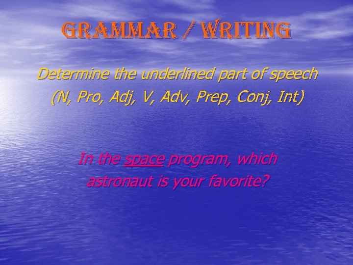 grammar / writing Determine the underlined part of speech (N, Pro, Adj, V, Adv,