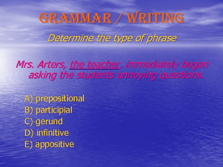 grammar / writing Determine the type of phrase Mrs. Arters, the teacher, immediately began