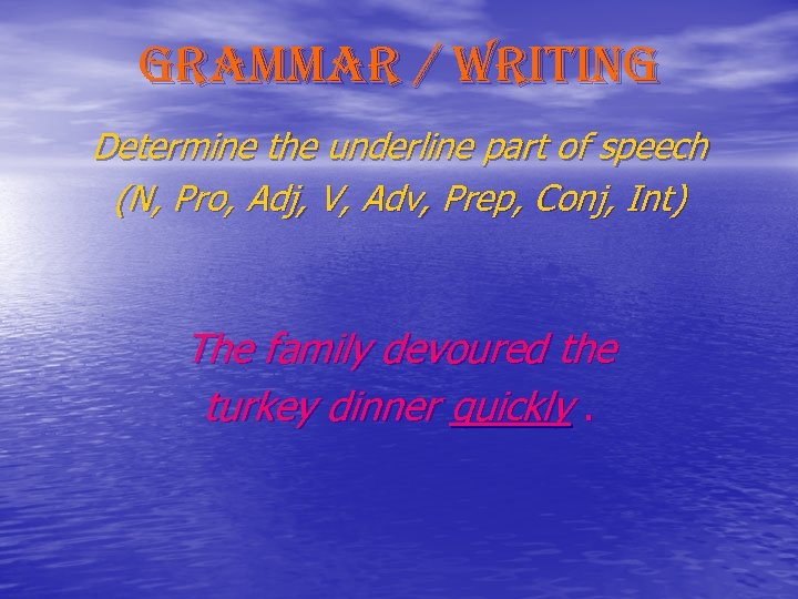 grammar / writing Determine the underline part of speech (N, Pro, Adj, V, Adv,
