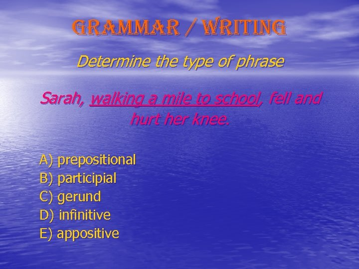 grammar / writing Determine the type of phrase Sarah, walking a mile to school,