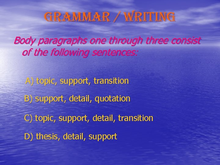 grammar / writing Body paragraphs one through three consist of the following sentences: A)
