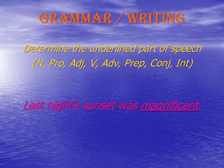 grammar / writing Determine the underlined part of speech (N, Pro, Adj, V, Adv,
