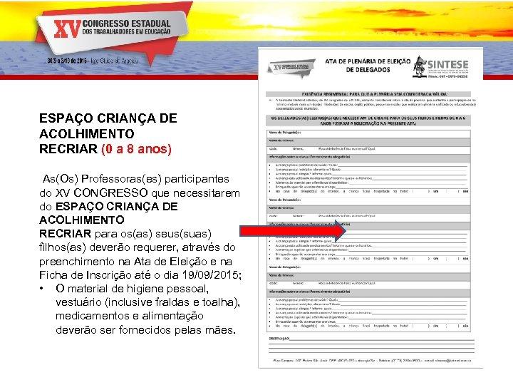 ESPAÇO CRIANÇA DE ACOLHIMENTO RECRIAR (0 a 8 anos) As(Os) Professoras(es) participantes do XV