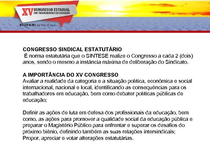 CONGRESSO SINDICAL ESTATUTÁRIO É norma estatutária que o SINTESE realize o Congresso a cada