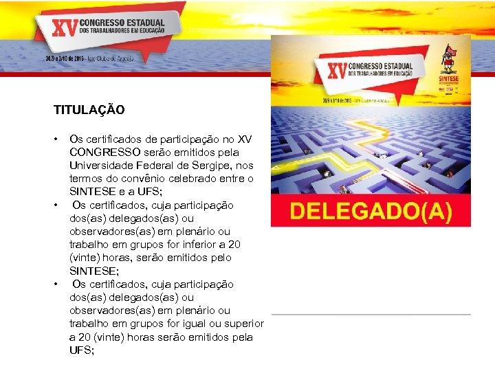 TITULAÇÃO • • • Os certificados de participação no XV CONGRESSO serão emitidos pela