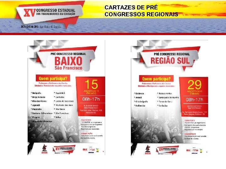 CARTAZES DE PRÉ CONGRESSOS REGIONAIS