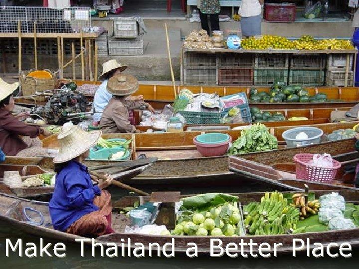 Make Thailand a Better Place