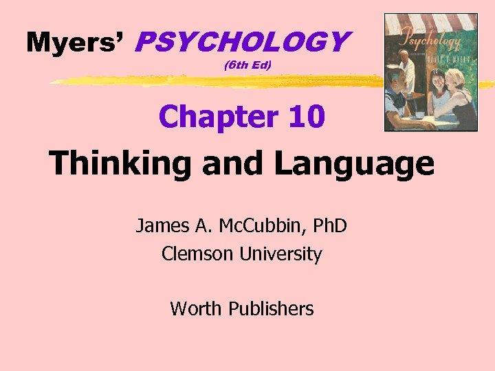 Myers' PSYCHOLOGY (6 th Ed) Chapter 10 Thinking and Language James A. Mc. Cubbin,