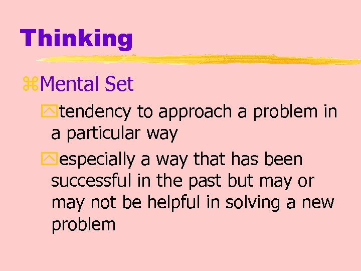 Thinking z. Mental Set ytendency to approach a problem in a particular way yespecially