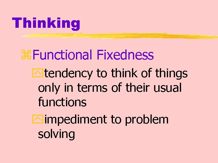 Thinking z. Functional Fixedness ytendency to think of things only in terms of their