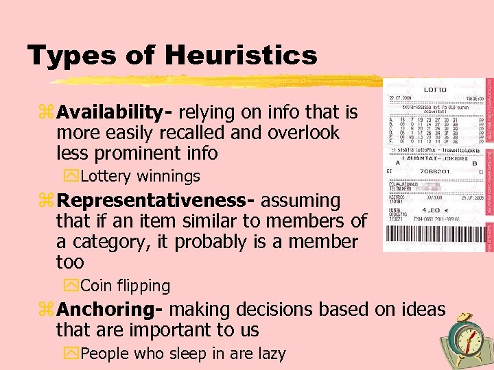 Types of Heuristics z Availability- relying on info that is more easily recalled and