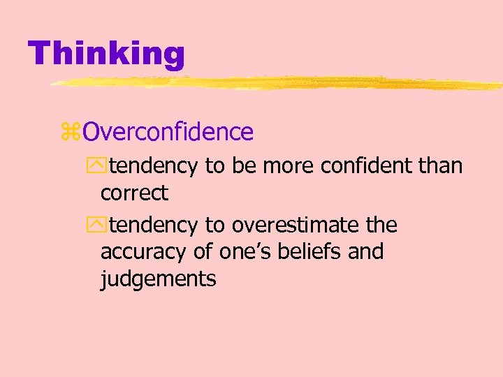 Thinking z. Overconfidence ytendency to be more confident than correct ytendency to overestimate the