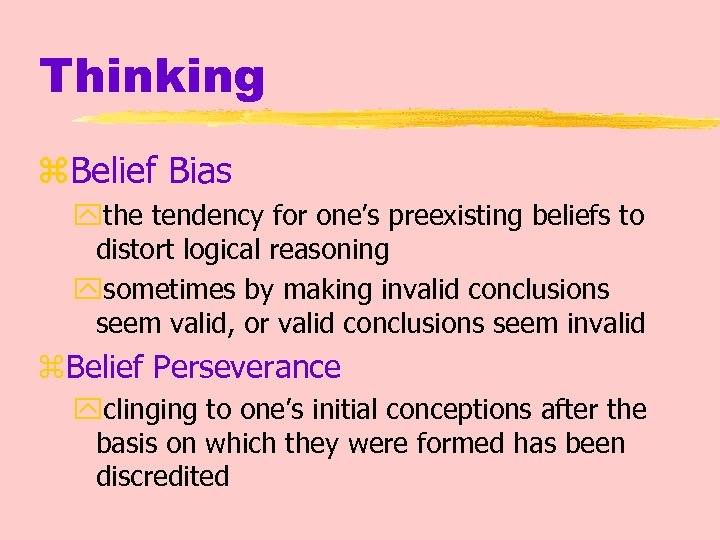 Thinking z. Belief Bias ythe tendency for one's preexisting beliefs to distort logical reasoning