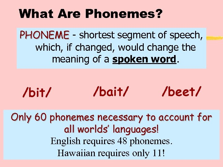 What Are Phonemes? PHONEME - shortest segment of speech, which, if changed, would change