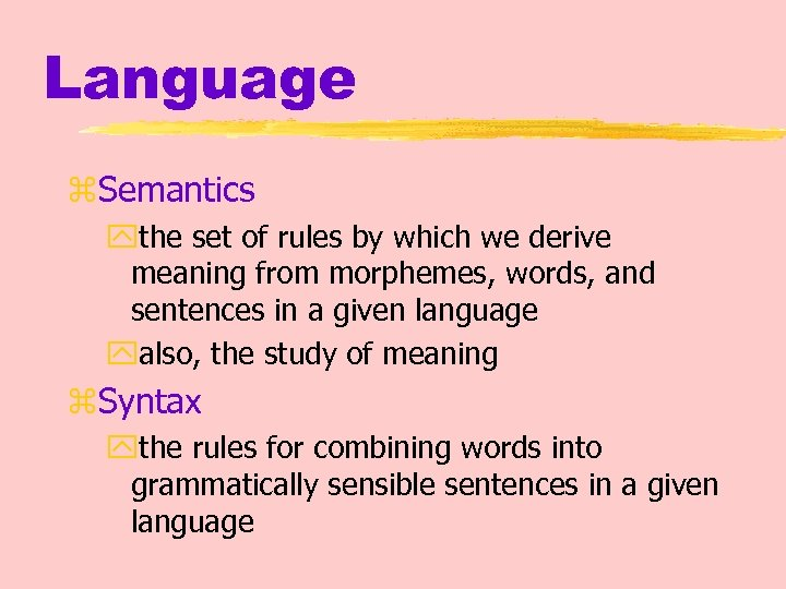 Language z. Semantics ythe set of rules by which we derive meaning from morphemes,