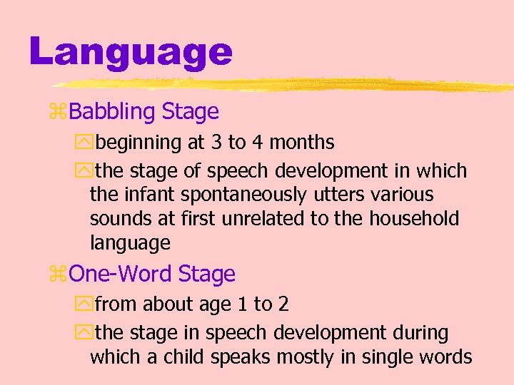 Language z. Babbling Stage ybeginning at 3 to 4 months ythe stage of speech