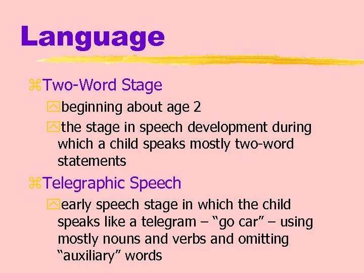 Language z. Two-Word Stage ybeginning about age 2 ythe stage in speech development during